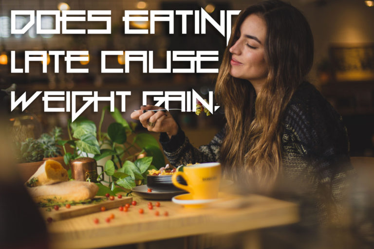 Does Eating Late Cause Weight Gain
